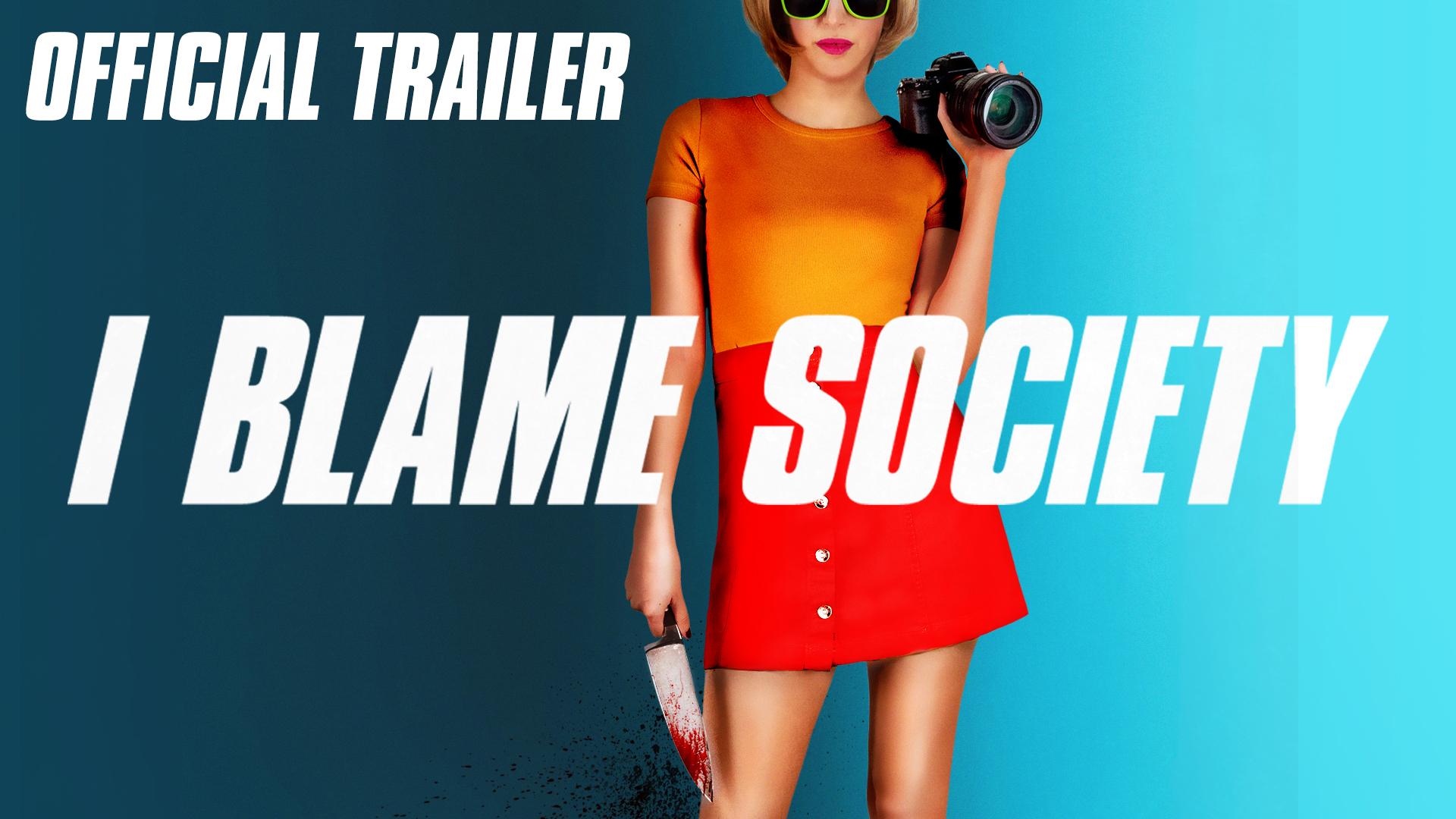 I Blame Society Trailer